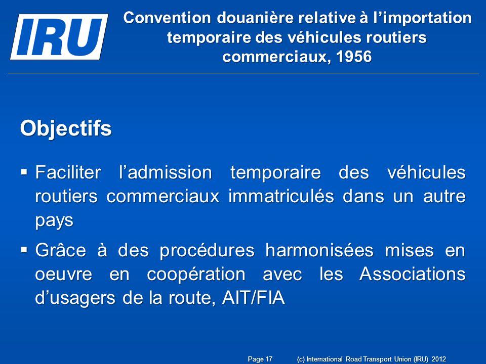 Convention douanière relative à limportation temporaire des véhicules routiers commerciaux, 1956 Objectifs Faciliter ladmission temporaire des véhicul