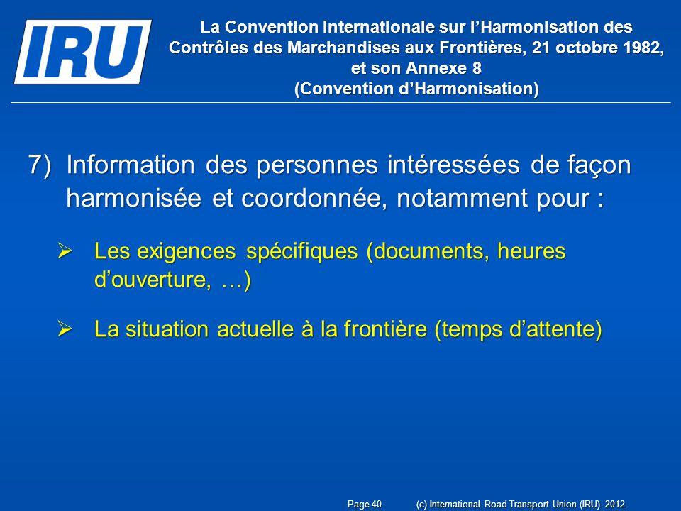 7)Information des personnes intéressées de façon harmonisée et coordonnée, notamment pour : Les exigences spécifiques (documents, heures douverture, …