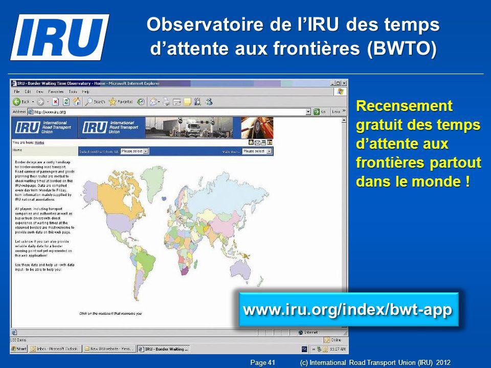Observatoire de lIRU des temps dattente aux frontières (BWTO) Recensement gratuit des temps dattente aux frontières partout dans le monde ! www.iru.or