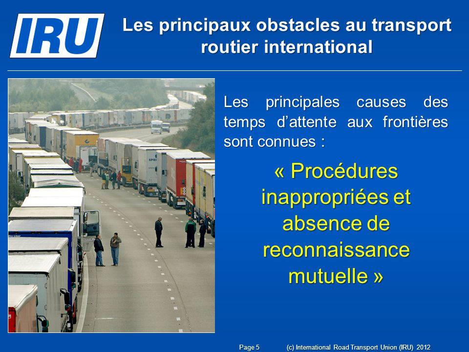 La Convention TIR et le SAFE de lOMD Page 46(c) International Road Transport Union (IRU) 2012