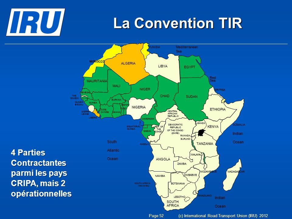 La Convention TIR 4 Parties Contractantes parmi les pays CRIPA, mais 2 opérationnelles Page 52(c) International Road Transport Union (IRU) 2012