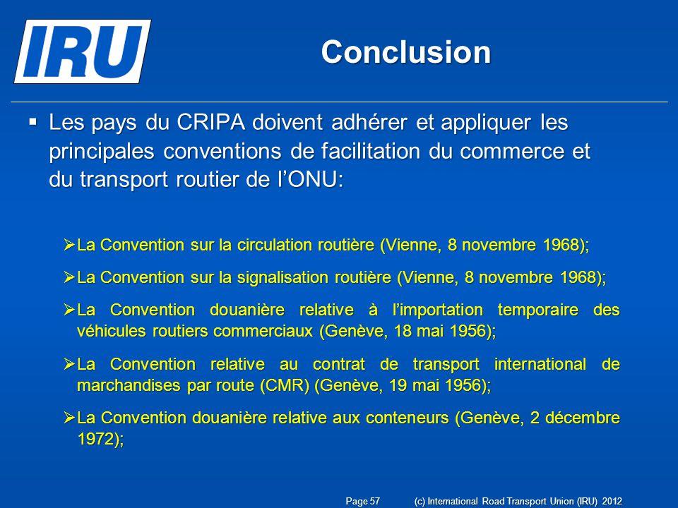Conclusion Les pays du CRIPA doivent adhérer et appliquer les principales conventions de facilitation du commerce et du transport routier de lONU: Les