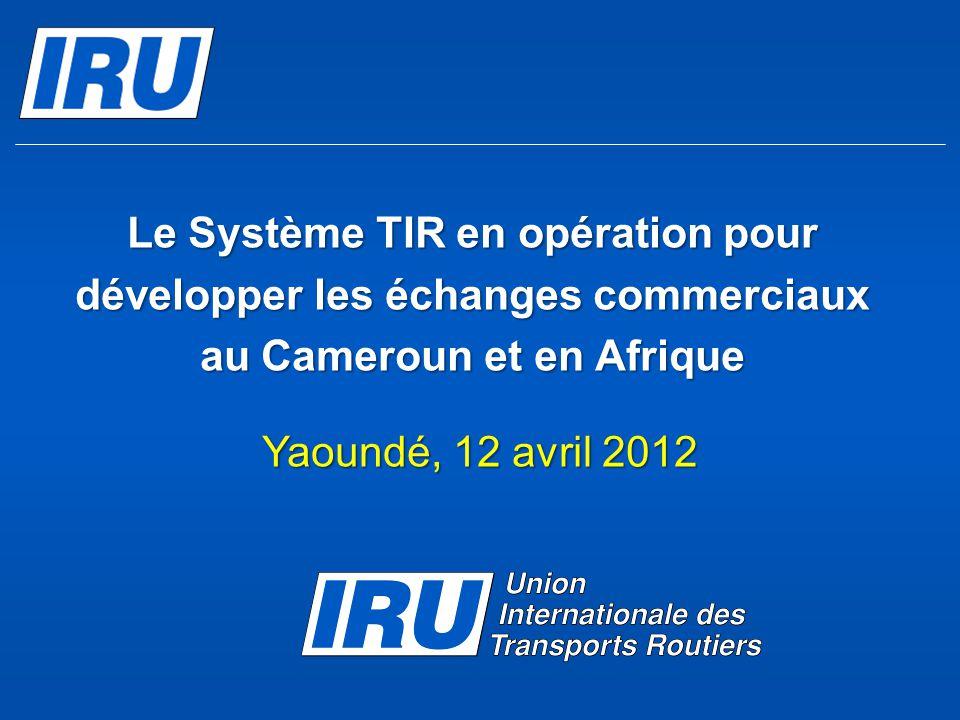 Le Système TIR en opération pour développer les échanges commerciaux au Cameroun et en Afrique Yaoundé, 12 avril 2012