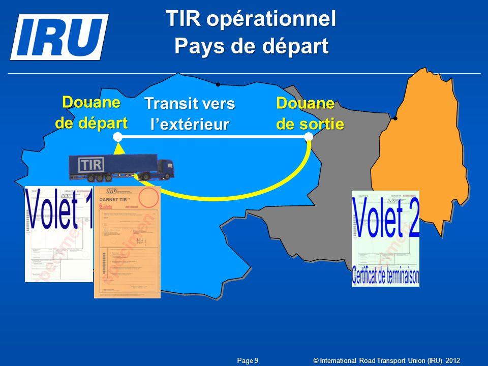 Douane dentrée TIR opérationnel Pays de passage Transit de passage Douane de sortie © International Road Transport Union (IRU) 2012 Page 10