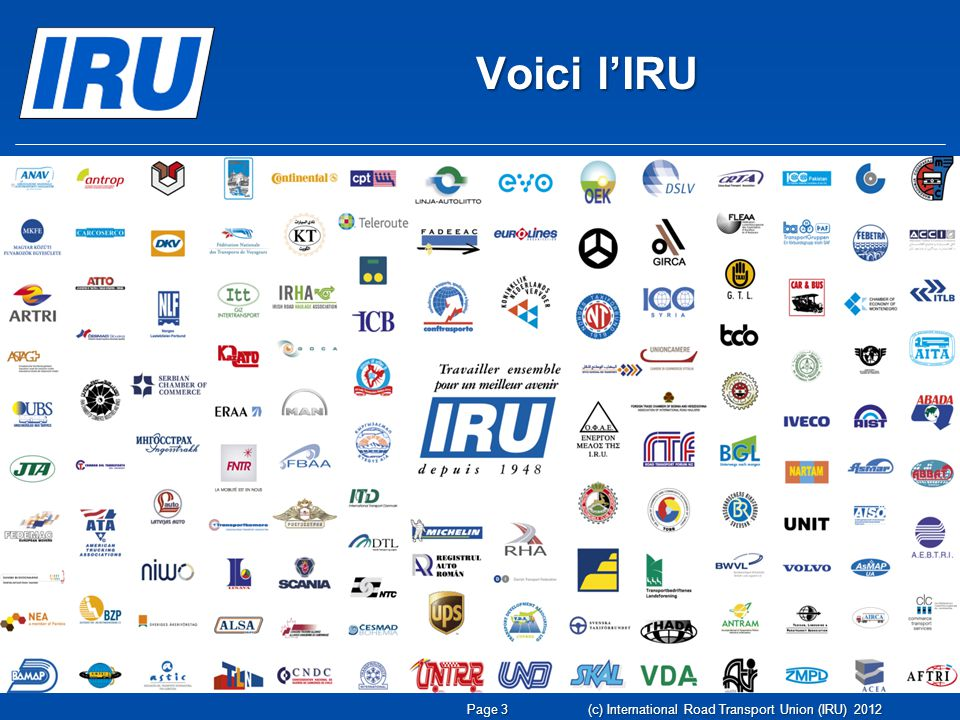 Voici lIRU (c) International Road Transport Union (IRU) 2012 Page 3