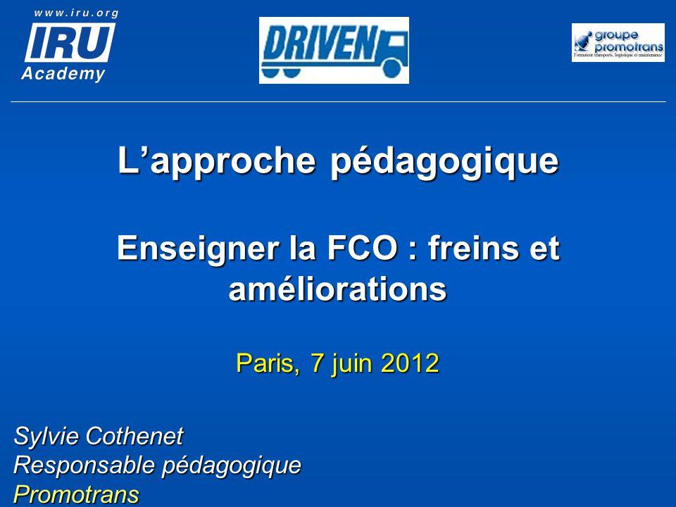 Lapproche pédagogique Enseigner la FCO : freins et améliorations Paris, 7 juin 2012 Sylvie Cothenet Responsable pédagogique Promotrans