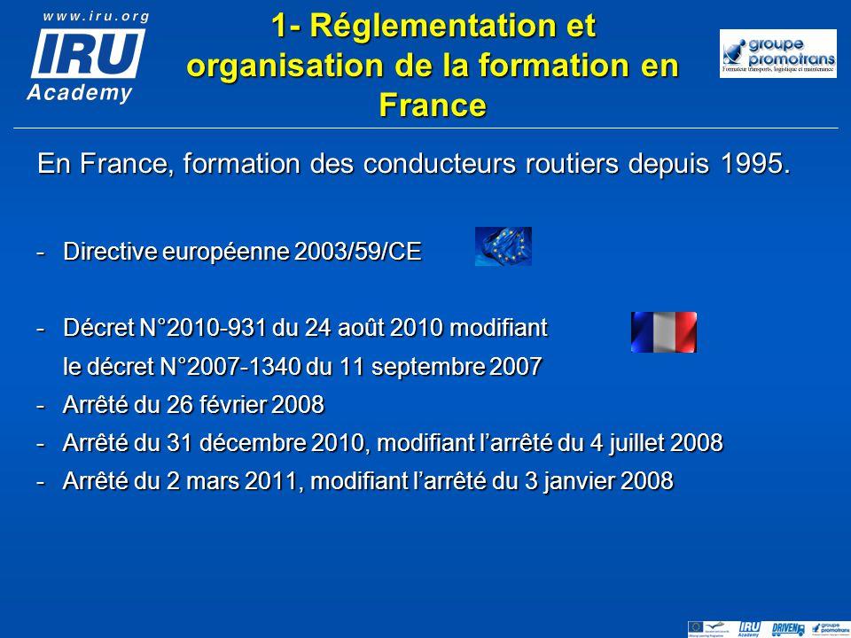 En France, formation des conducteurs routiers depuis 1995. -Directive européenne 2003/59/CE -Décret N°2010-931 du 24 août 2010 modifiant le décret N°2