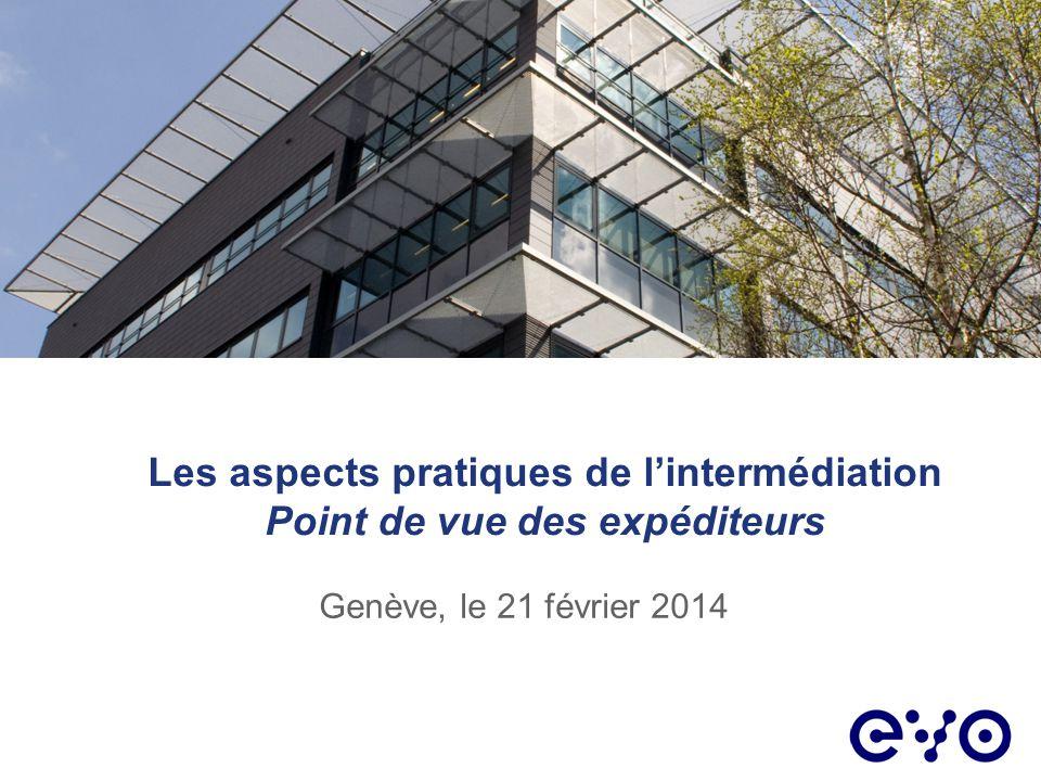 Les aspects pratiques de lintermédiation Point de vue des expéditeurs Genève, le 21 février 2014