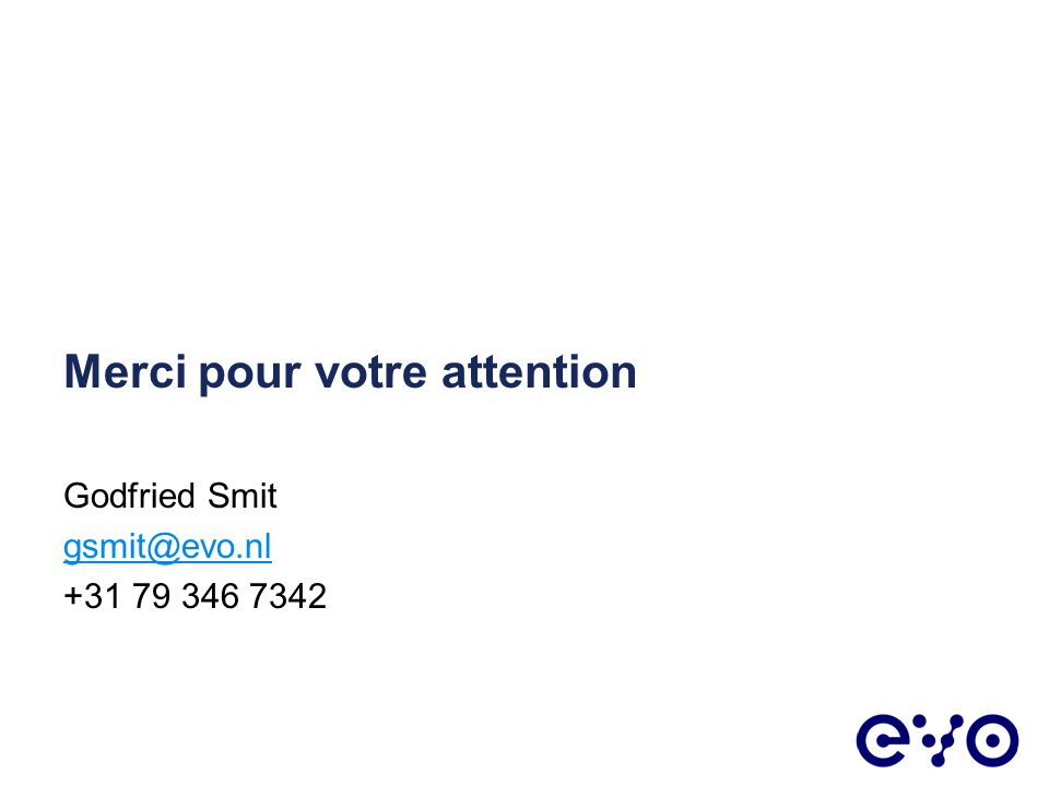 Merci pour votre attention Godfried Smit gsmit@evo.nl +31 79 346 7342