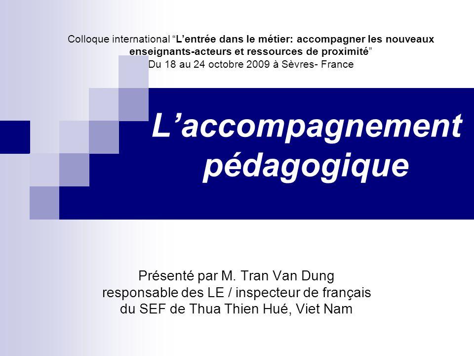 Laccompagnement pédagogique Présenté par M. Tran Van Dung responsable des LE / inspecteur de français du SEF de Thua Thien Hué, Viet Nam Colloque inte