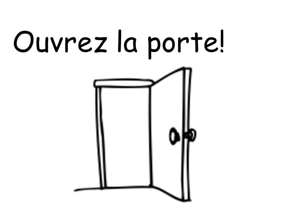 Ouvrez la porte!
