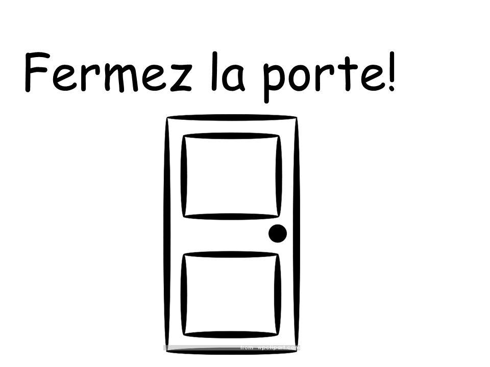 Fermez la porte!