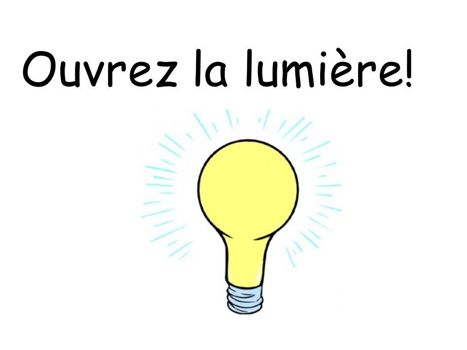 Ouvrez la lumière!
