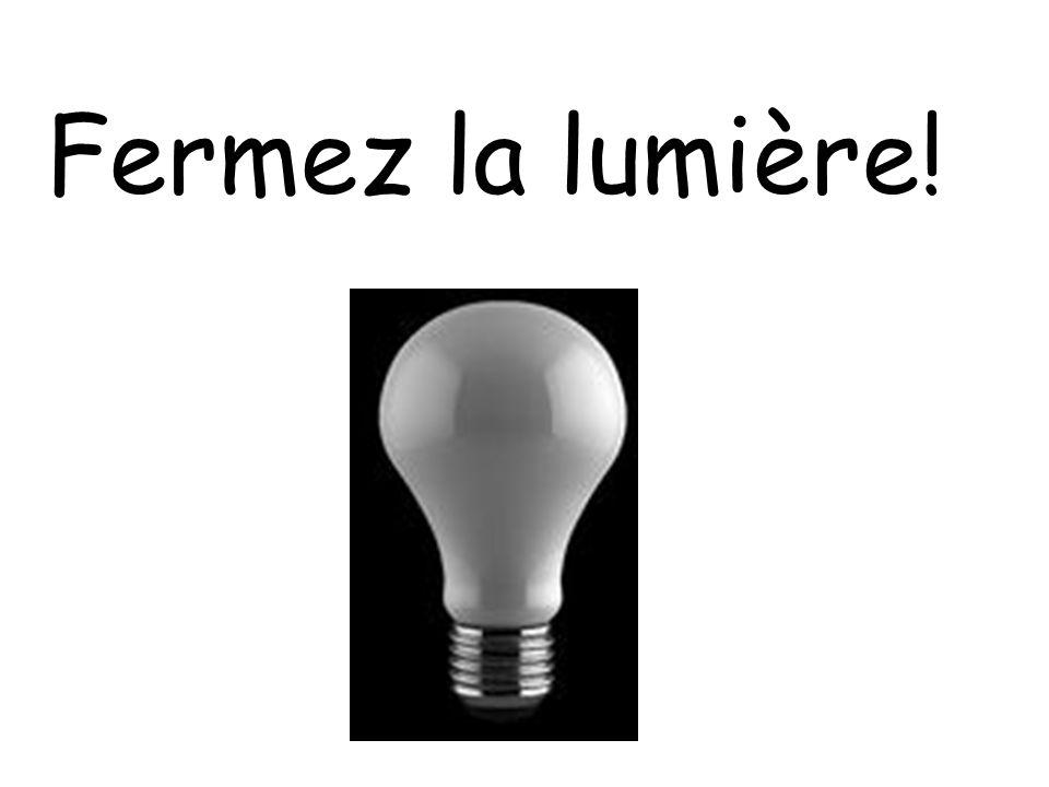 Fermez la lumière!
