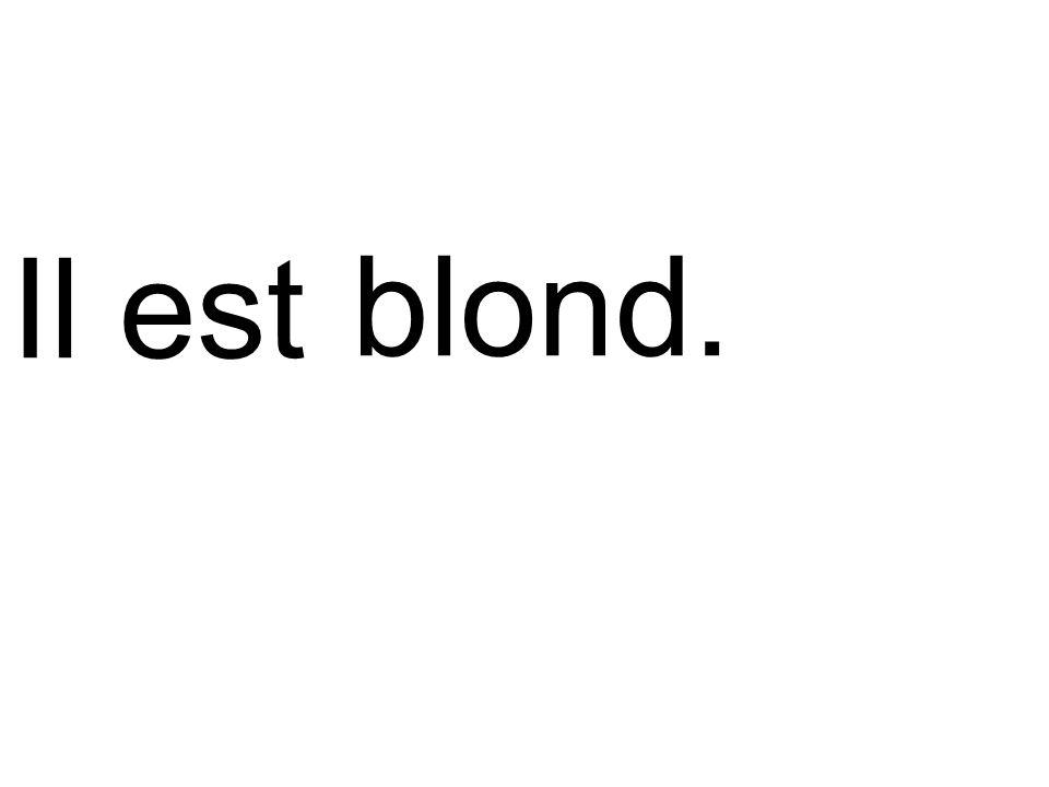 blond.Il est
