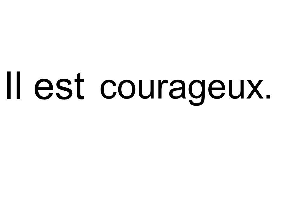 courageux. Il est