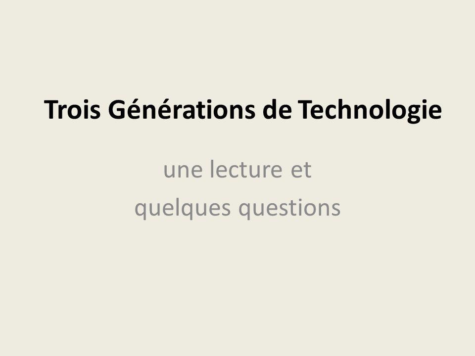 Trois Générations de Technologie une lecture et quelques questions