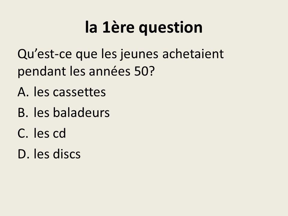 la 1ère question Quest-ce que les jeunes achetaient pendant les années 50.