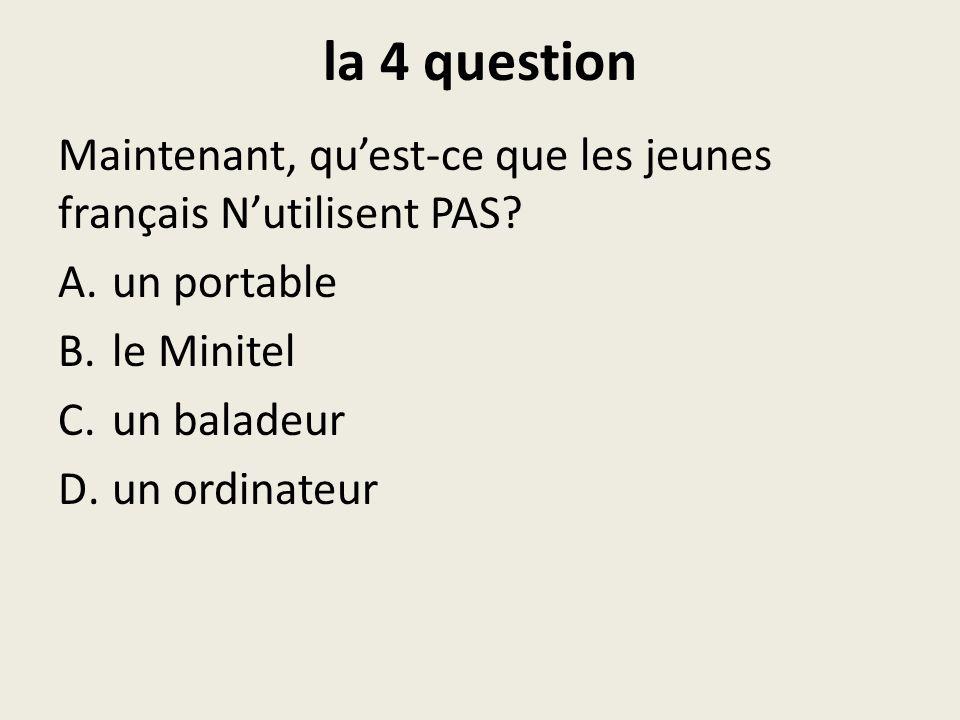 la 4 question Maintenant, quest-ce que les jeunes français Nutilisent PAS.