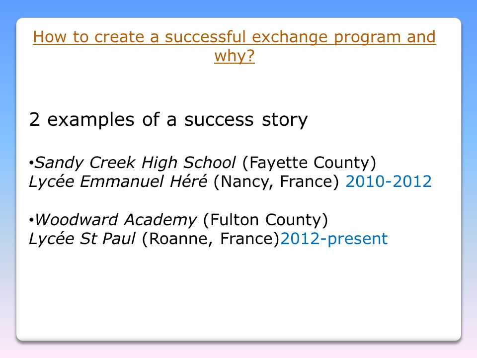 How to create a successful exchange program and why? 2 examples of a success story Sandy Creek High School (Fayette County) Lycée Emmanuel Héré (Nancy