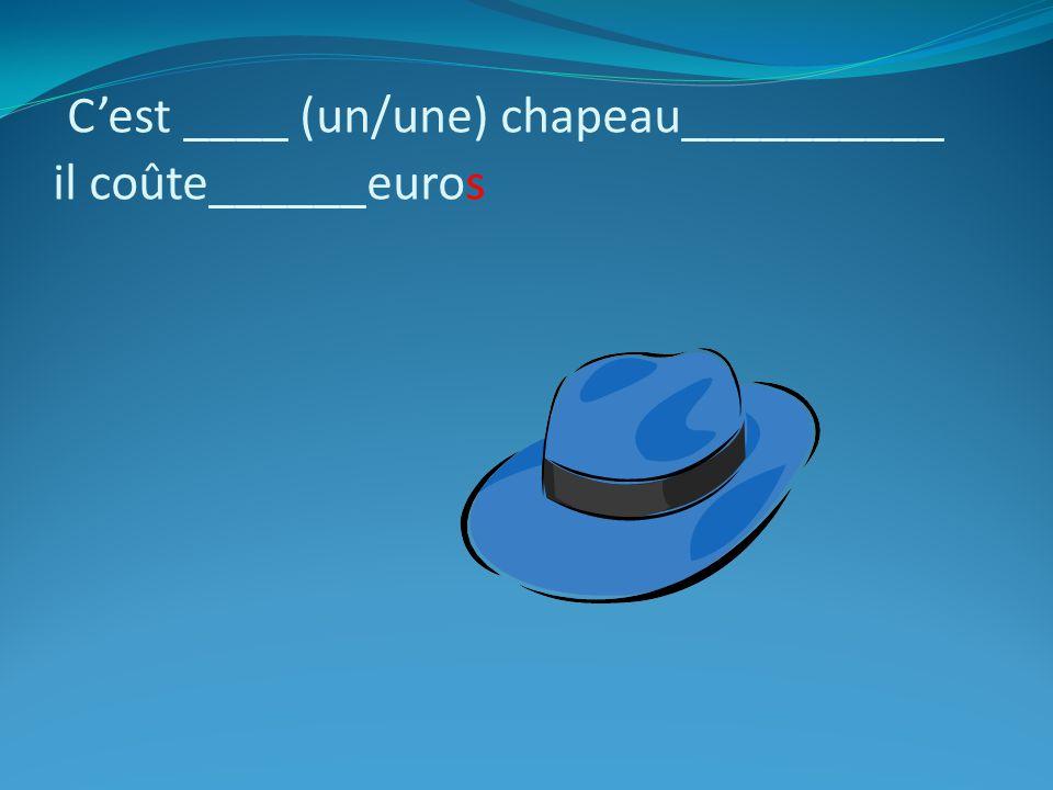 Cest ____ (un/une) chapeau__________ il coûte______euros