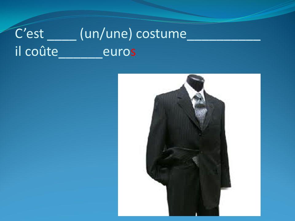 Cest ____ (un/une) costume__________ il coûte______euros