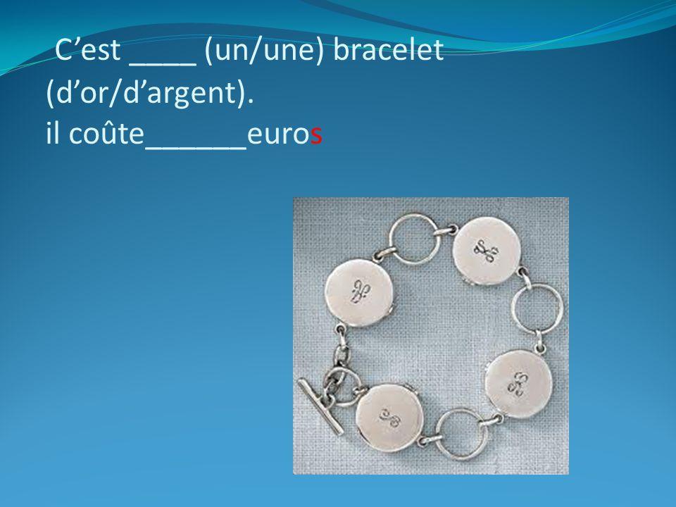 Cest ____ (un/une) bracelet (dor/dargent). il coûte______euros