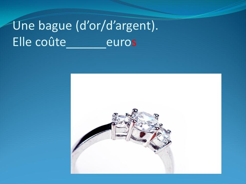 Une bague (dor/dargent). Elle coûte______euros