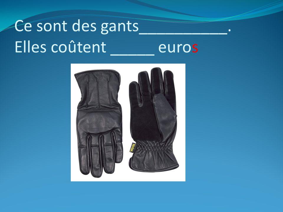 Ce sont des gants__________. Elles coûtent _____ euros