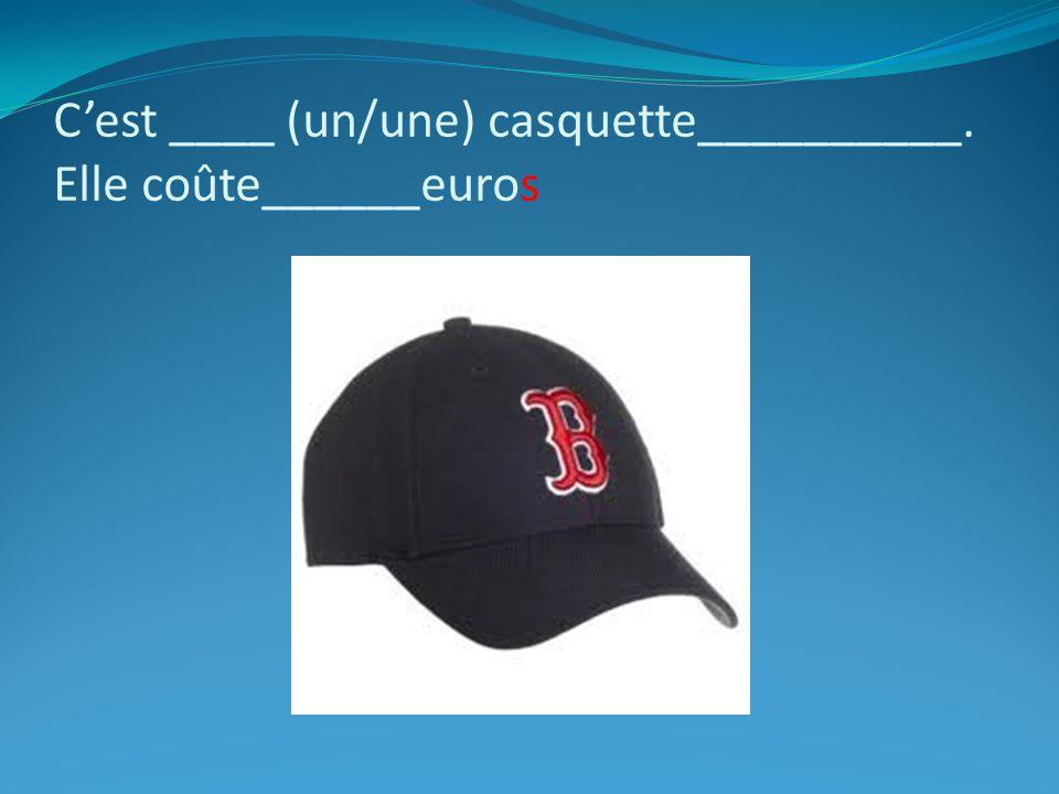 Cest ____ (un/une) casquette__________. Elle coûte______euros