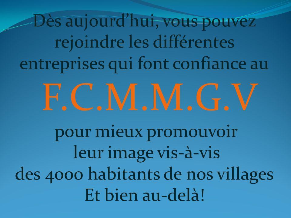 Dès aujourdhui, vous pouvez rejoindre les différentes entreprises qui font confiance au F.C.M.M.G.V pour mieux promouvoir leur image vis-à-vis des 400