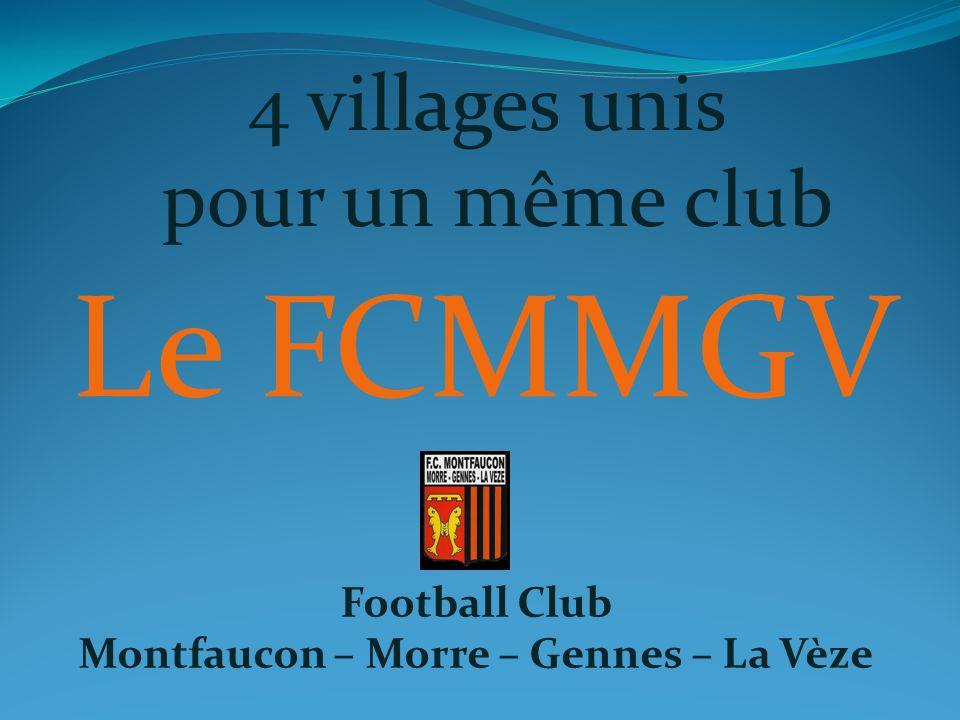 4 villages unis pour un même club Le FCMMGV Football Club Montfaucon – Morre – Gennes – La Vèze