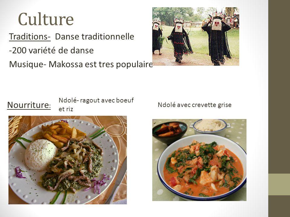 Culture Traditions- Danse traditionnelle -200 variété de danse Musique- Makossa est tres populaire Nourriture : Ndolé- ragout avec boeuf et riz Ndolé