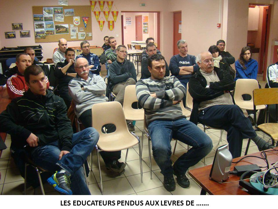 LES EDUCATEURS PENDUS AUX LEVRES DE …….
