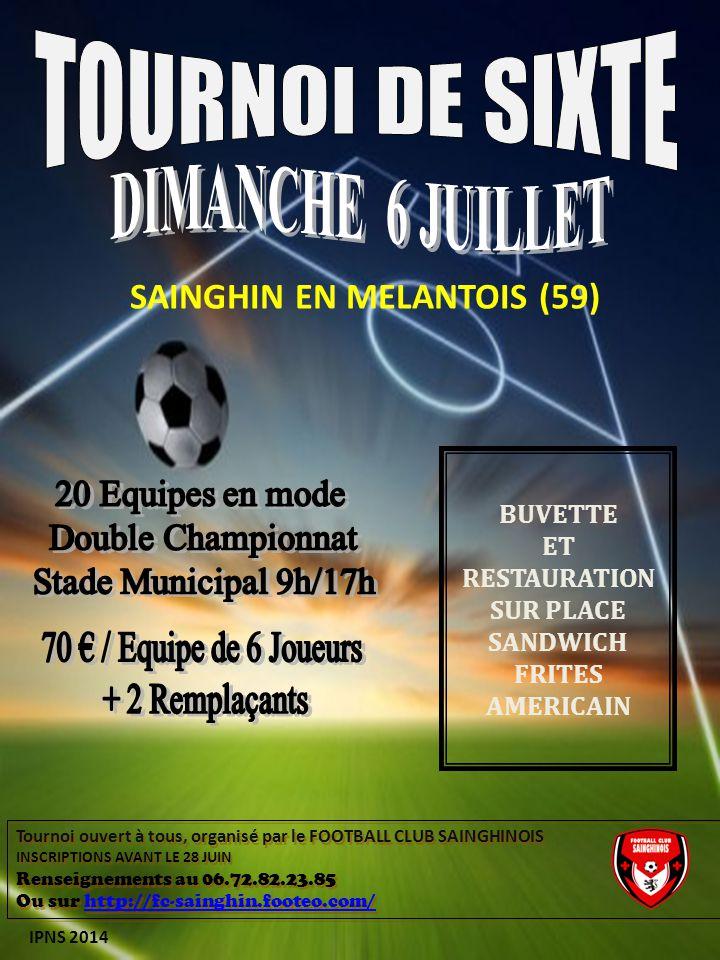 SAINGHIN EN MELANTOIS (59) BUVETTE ET RESTAURATION SUR PLACE SANDWICH FRITES AMERICAIN Tournoi ouvert à tous, organisé par le FOOTBALL CLUB SAINGHINOI