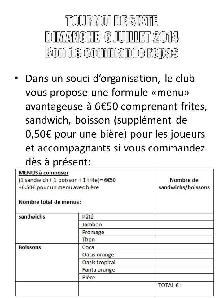 Dans un souci dorganisation, le club vous propose une formule «menu» avantageuse à 650 comprenant frites, sandwich, boisson (supplément de 0,50 pour u