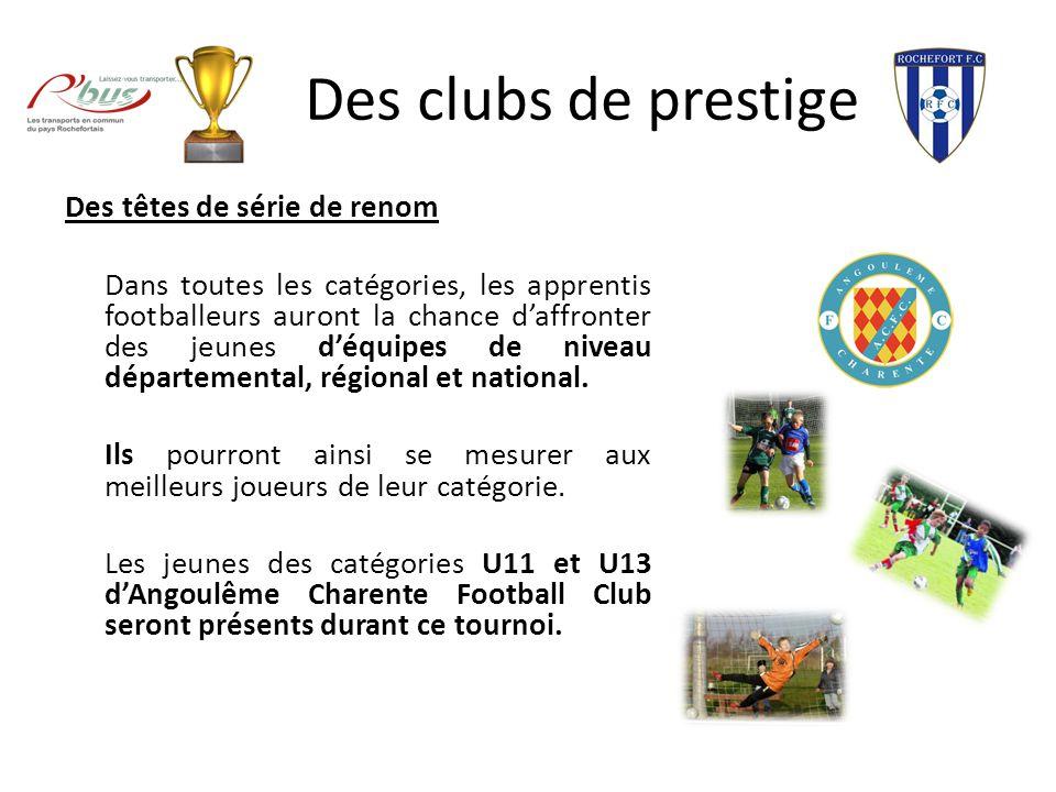 Des clubs de prestige Des têtes de série de renom Dans toutes les catégories, les apprentis footballeurs auront la chance daffronter des jeunes déquip