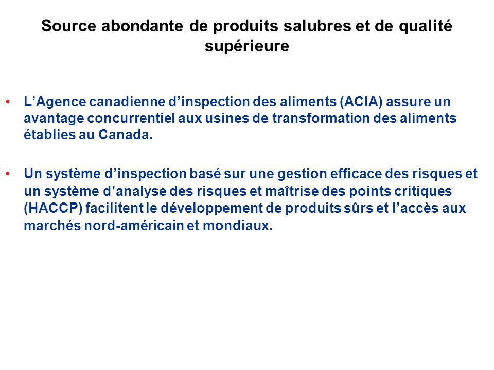 Source abondante de produits salubres et de qualité supérieure LAgence canadienne dinspection des aliments (ACIA) assure un avantage concurrentiel aux usines de transformation des aliments établies au Canada.