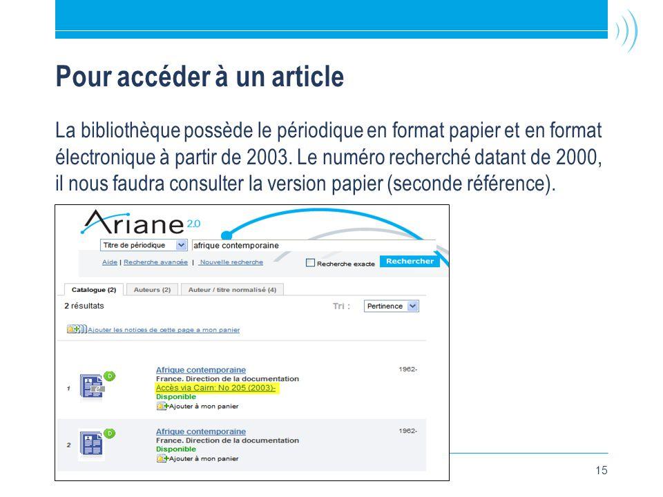 Bibliothèque de l Université Laval15 Pour accéder à un article La bibliothèque possède le périodique en format papier et en format électronique à partir de 2003.