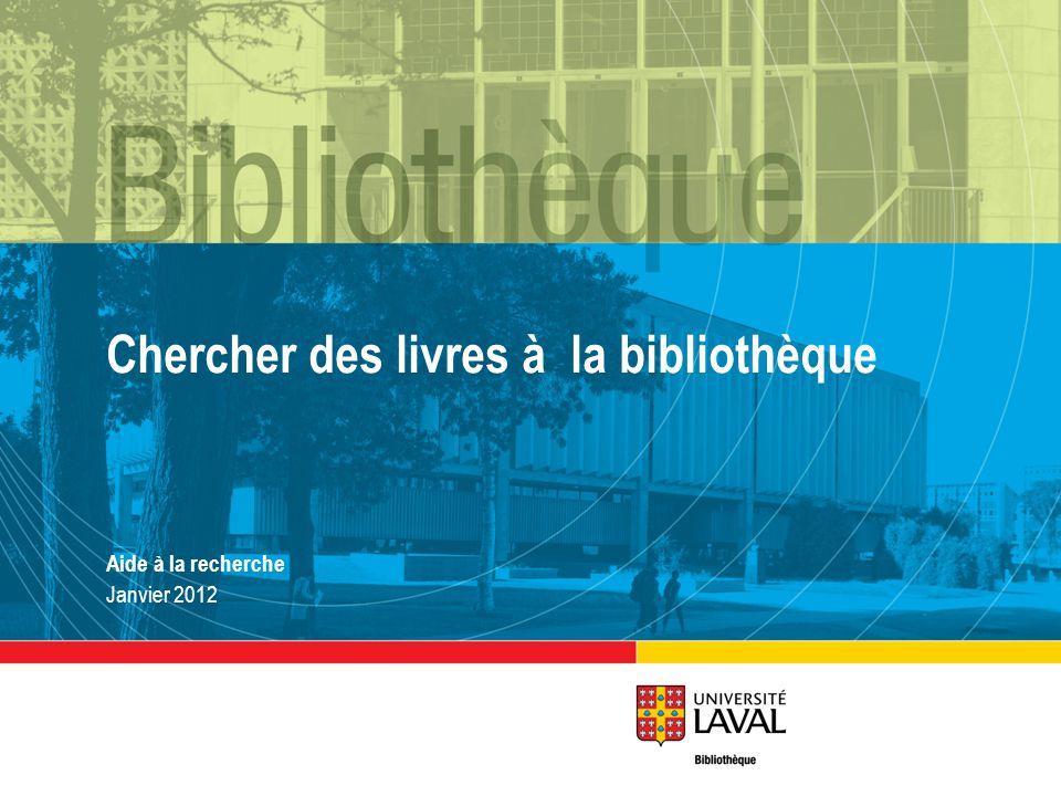 Chercher des livres à la bibliothèque Aide à la recherche Janvier 2012