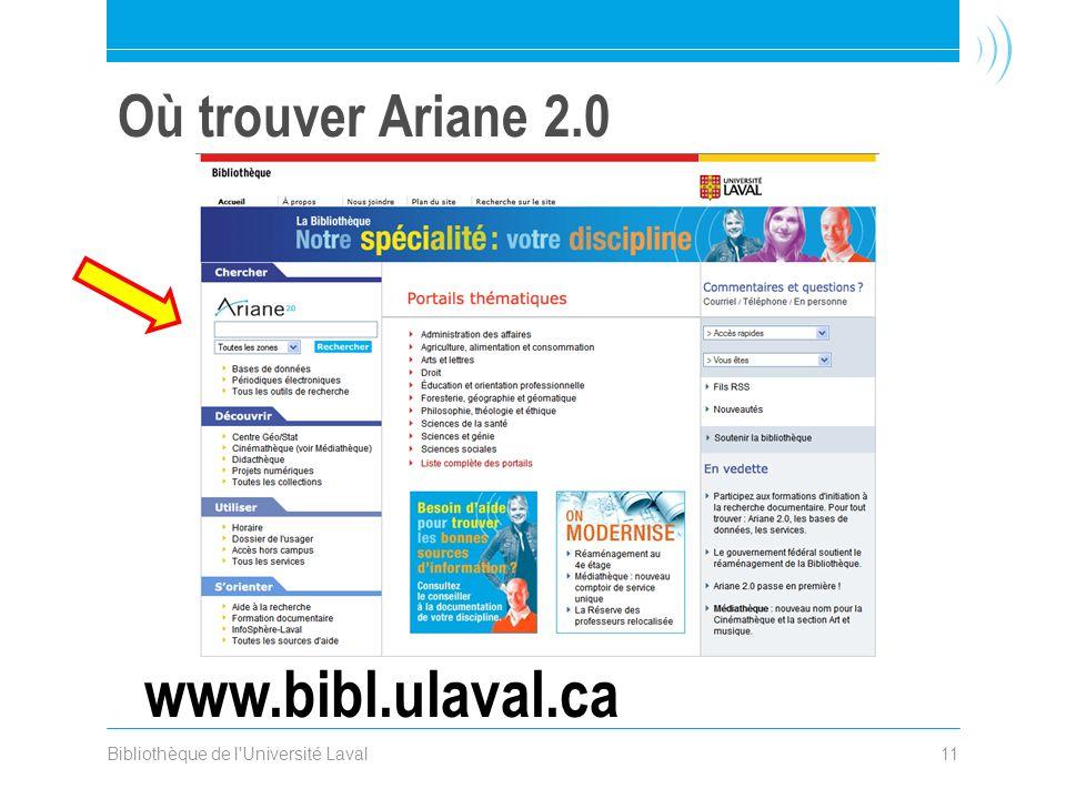 Bibliothèque de l Université Laval11 Où trouver Ariane 2.0 www.bibl.ulaval.ca