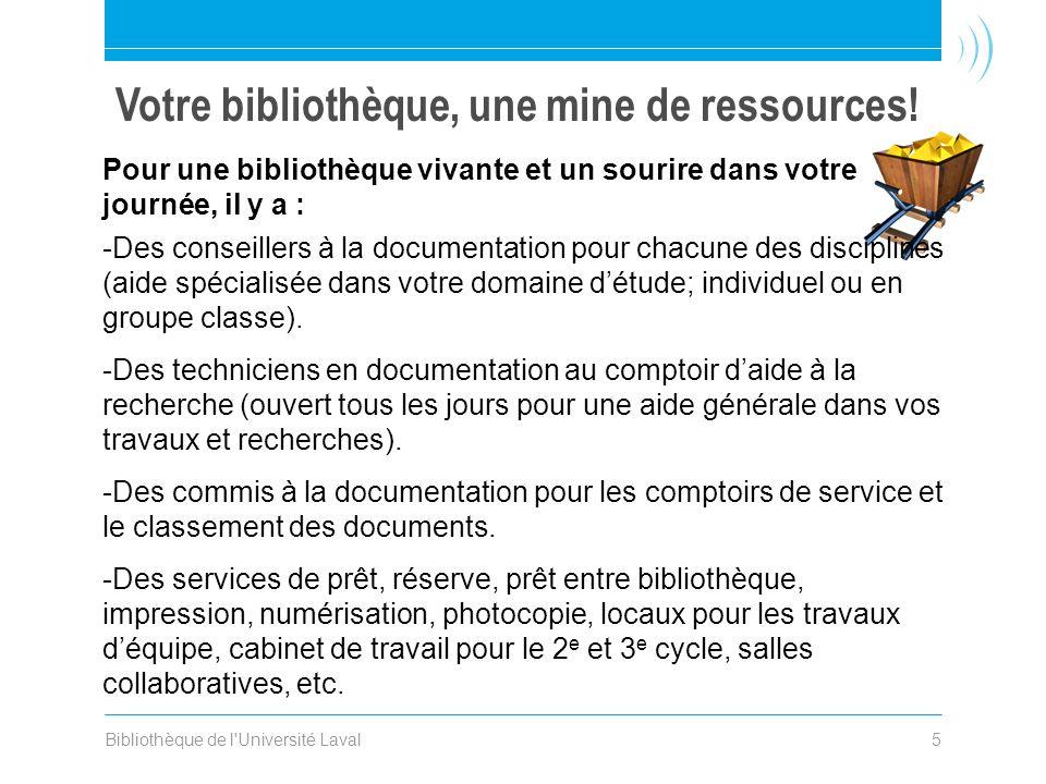 Bibliothèque de l Université Laval5 Votre bibliothèque, une mine de ressources.