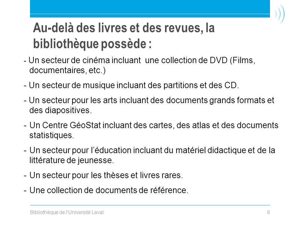 Bibliothèque de l Université Laval6 - Un secteur de cinéma incluant une collection de DVD (Films, documentaires, etc.) - Un secteur de musique incluant des partitions et des CD.