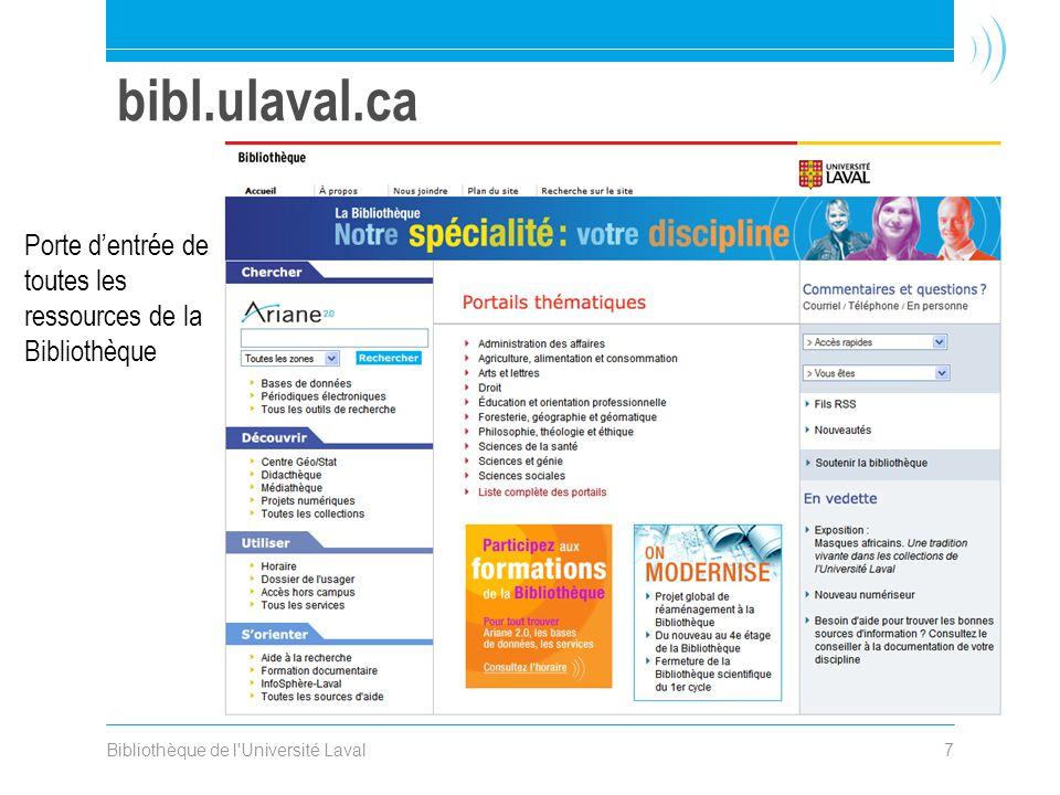 Bibliothèque de l Université Laval7 bibl.ulaval.ca Porte dentrée de toutes les ressources de la Bibliothèque