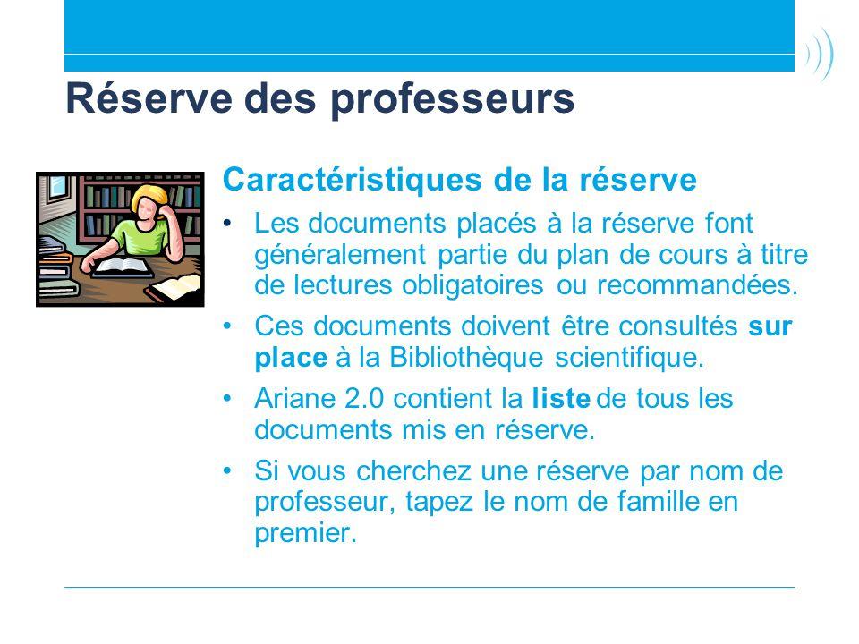 Réserve des professeurs Caractéristiques de la réserve Les documents placés à la réserve font généralement partie du plan de cours à titre de lectures obligatoires ou recommandées.