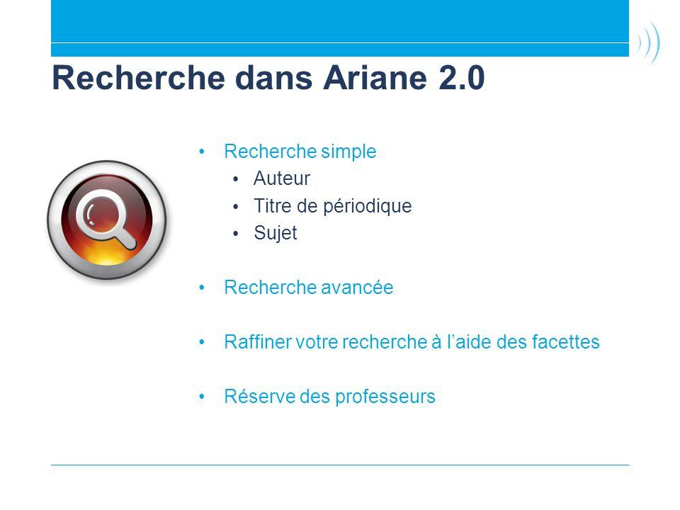 Recherche dans Ariane 2.0 Recherche simple Auteur Titre de périodique Sujet Recherche avancée Raffiner votre recherche à laide des facettes Réserve de