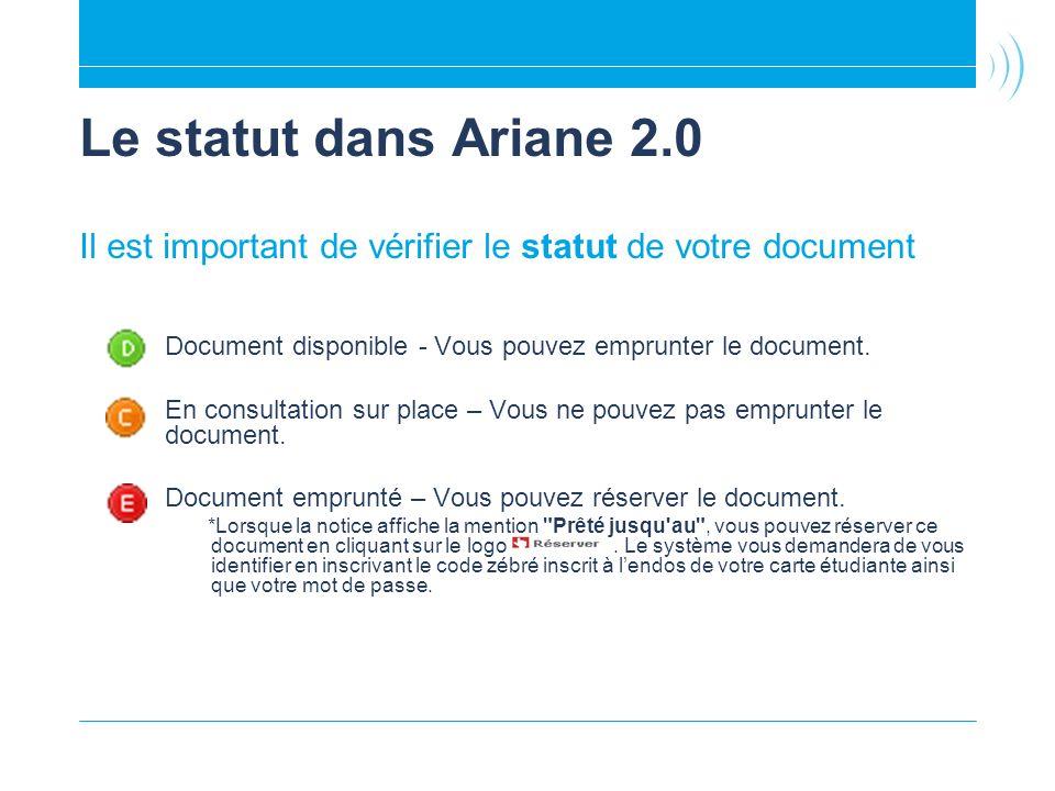 Le statut dans Ariane 2.0 Il est important de vérifier le statut de votre document Document disponible - Vous pouvez emprunter le document. En consult