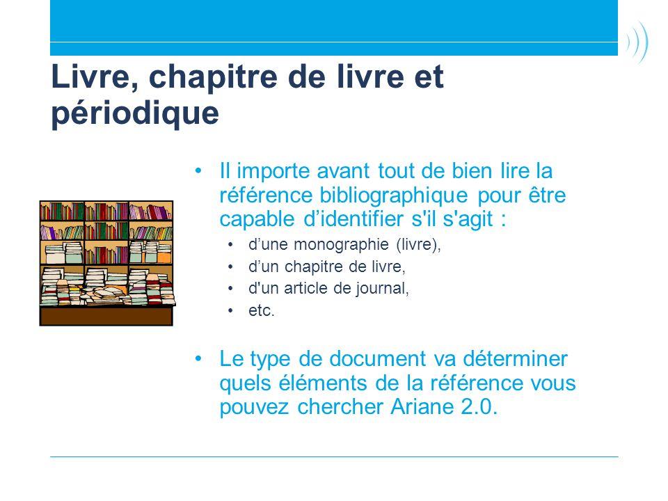 Livre, chapitre de livre et périodique Il importe avant tout de bien lire la référence bibliographique pour être capable didentifier s'il s'agit : dun