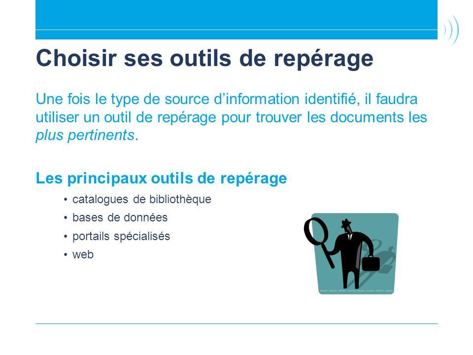 Choisir ses outils de repérage Une fois le type de source dinformation identifié, il faudra utiliser un outil de repérage pour trouver les documents l