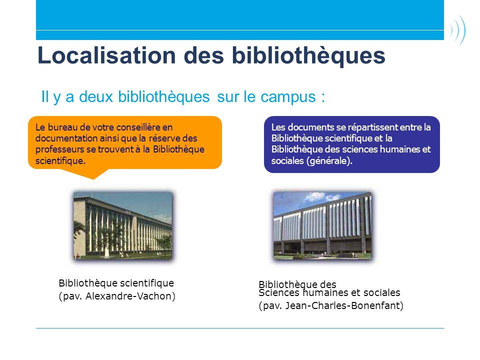 Il y a deux bibliothèques sur le campus : Bibliothèque des Sciences humaines et sociales (pav. Jean-Charles-Bonenfant) Bibliothèque scientifique (pav.